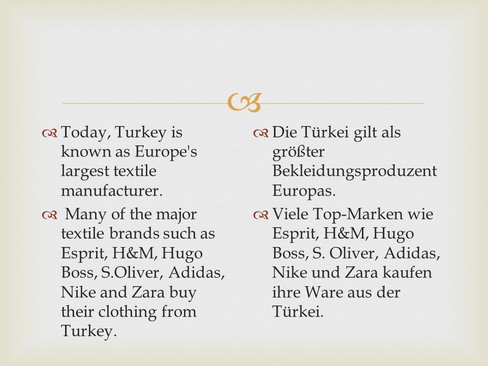 Today, Turkey is known as Europe s largest textile manufacturer.