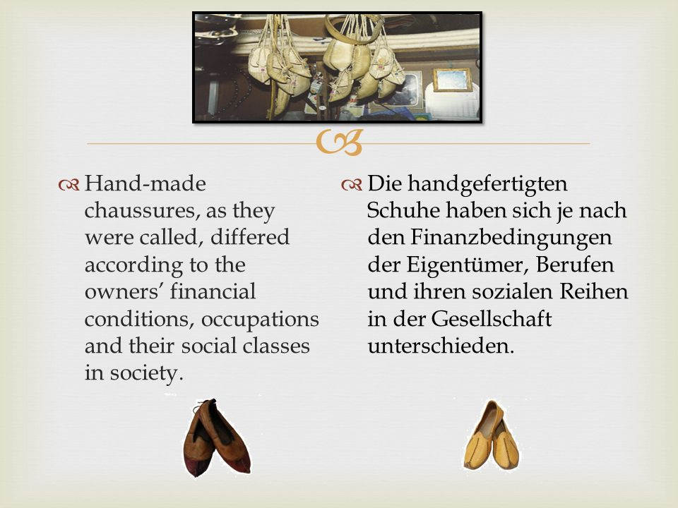Hand-made chaussures, as they were called, differed according to the owners' financial conditions, occupations and their social classes in society.