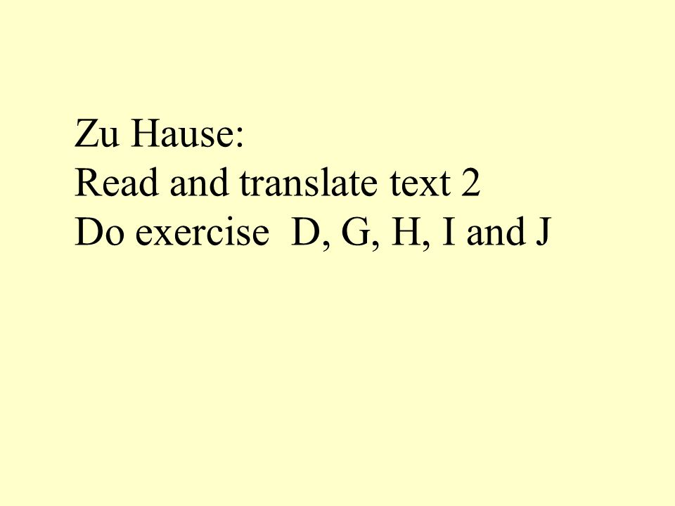 Zu Hause: Read and translate text 2 Do exercise D, G, H, I and J
