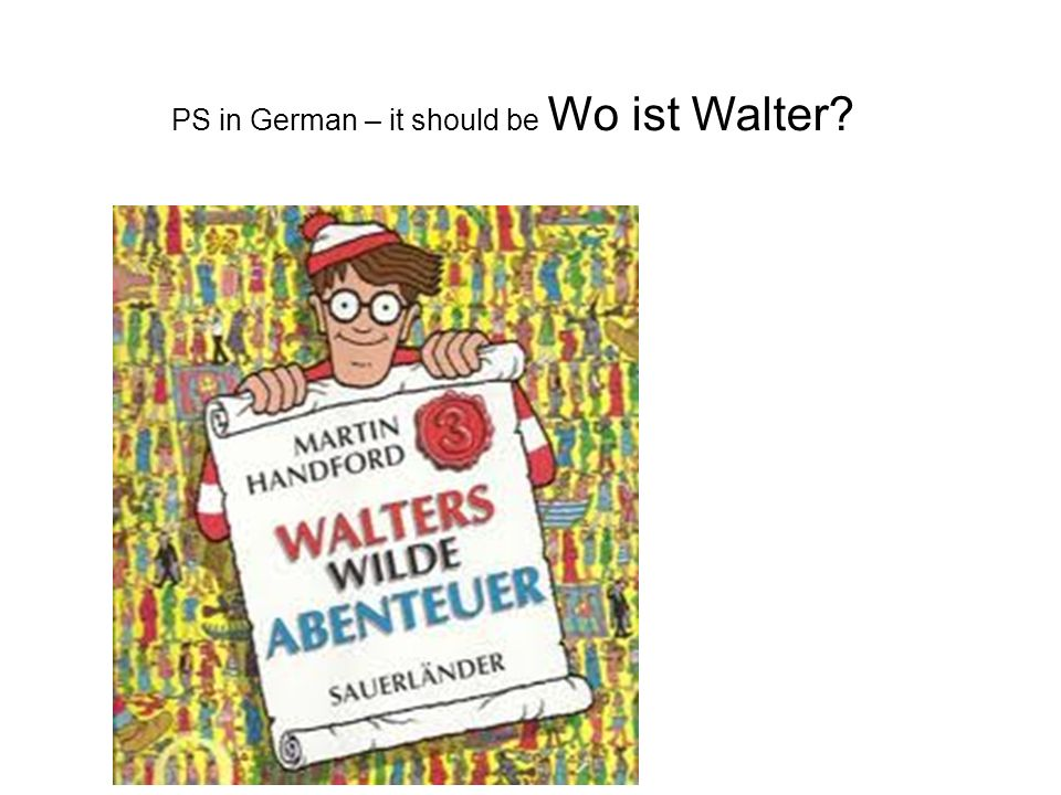 PS in German – it should be Wo ist Walter