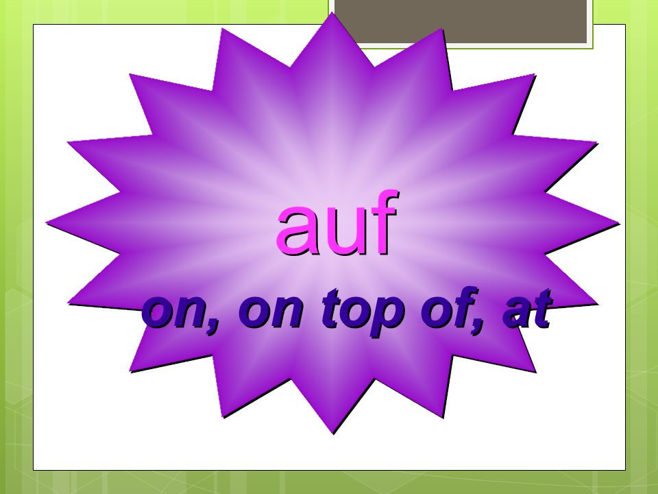 auf on, on top of, at