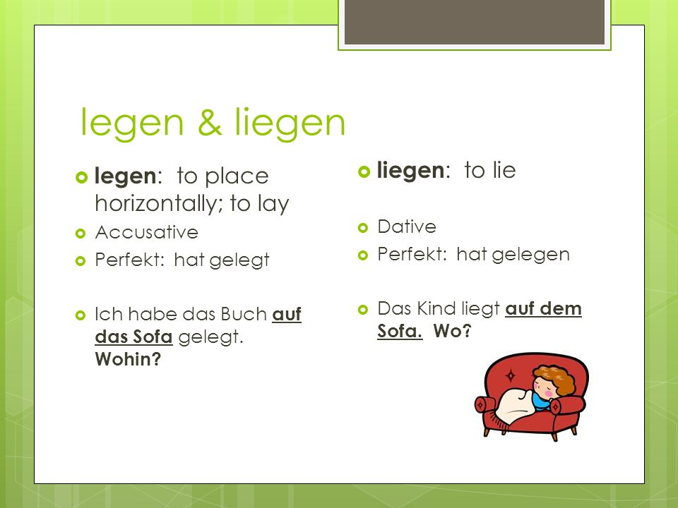 legen & liegen liegen: to lie legen: to place horizontally; to lay