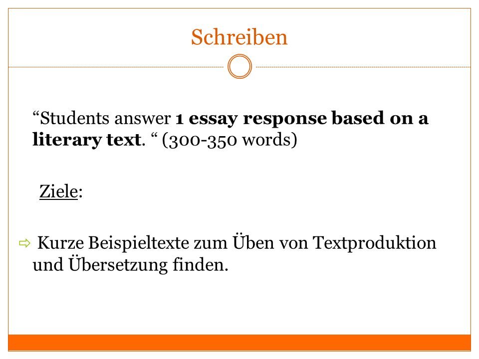 Schreiben Students answer 1 essay response based on a literary text. (300-350 words) Ziele:
