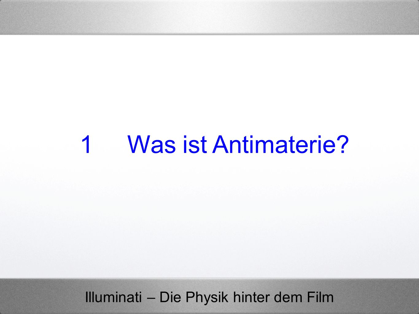 1 Was ist Antimaterie