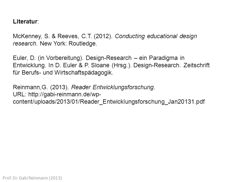 Literatur: McKenney, S. & Reeves, C.T. (2012). Conducting educational design research. New York: Routledge.