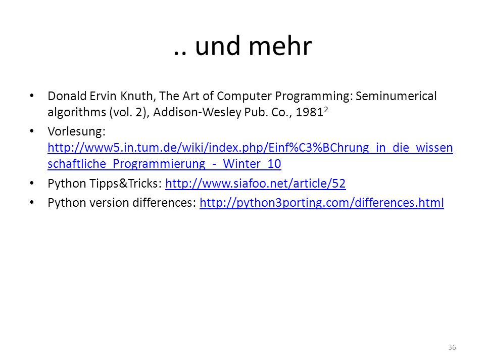 .. und mehr Donald Ervin Knuth, The Art of Computer Programming: Seminumerical algorithms (vol. 2), Addison-Wesley Pub. Co., 19812.