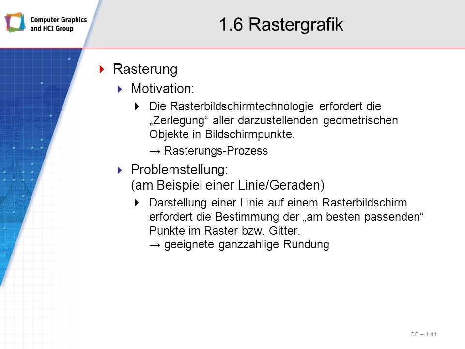 1.6 Rastergrafik Rasterung Motivation: