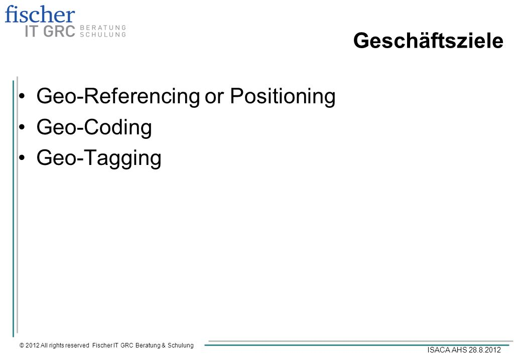 Geschäftsziele Geo-Referencing or Positioning Geo-Coding Geo-Tagging