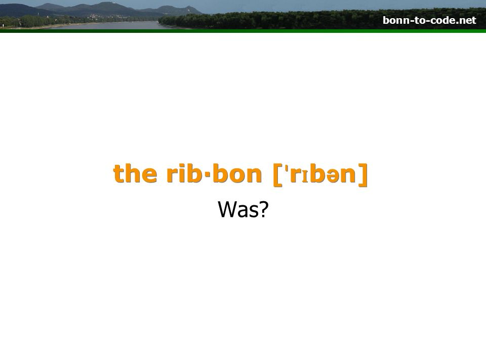 the rib·bon [ˈrɪbən] Was
