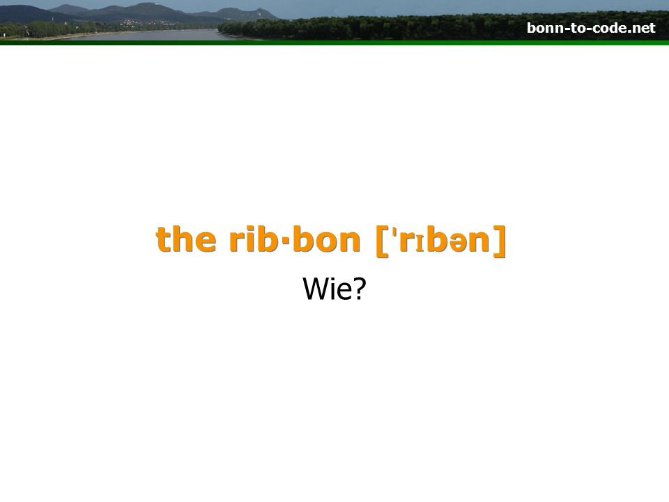 the rib·bon [ˈrɪbən] Wie