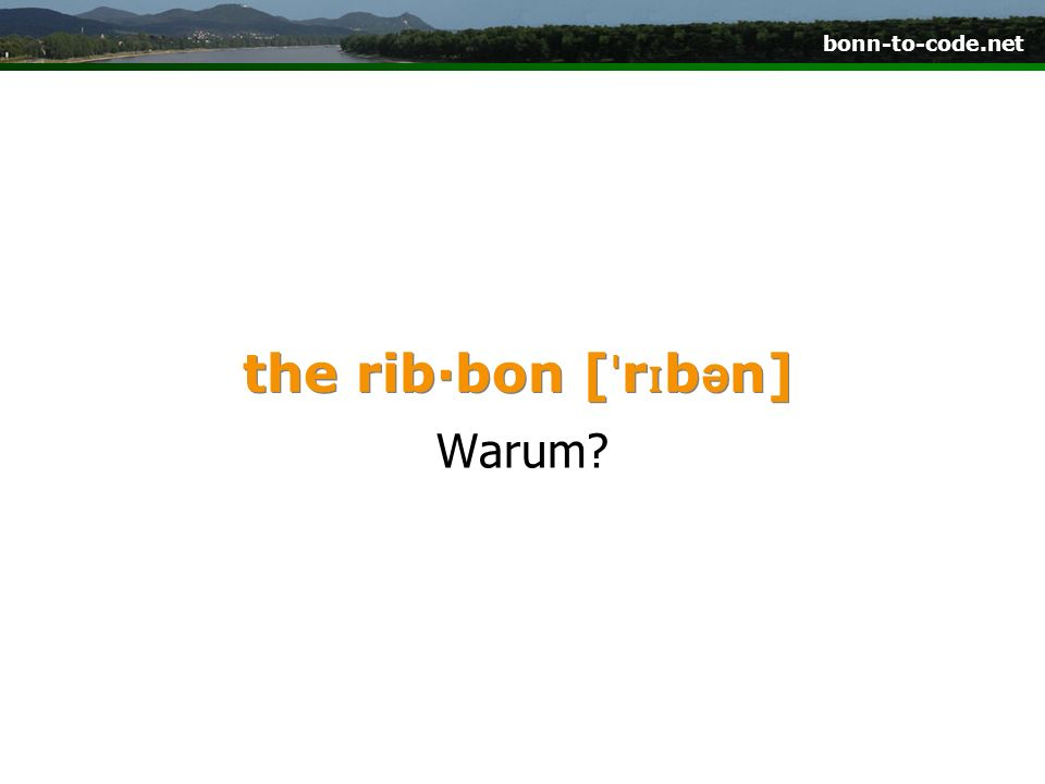 the rib·bon [ˈrɪbən] Warum