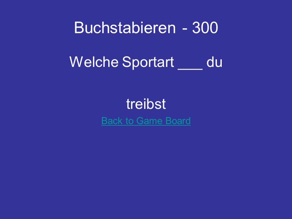 Buchstabieren Welche Sportart ___ du treibst Back to Game Board