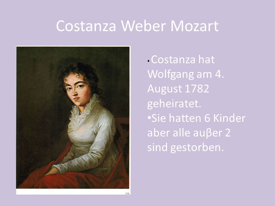 Costanza Weber Mozart Costanza hat Wolfgang am 4. August 1782 geheiratet.