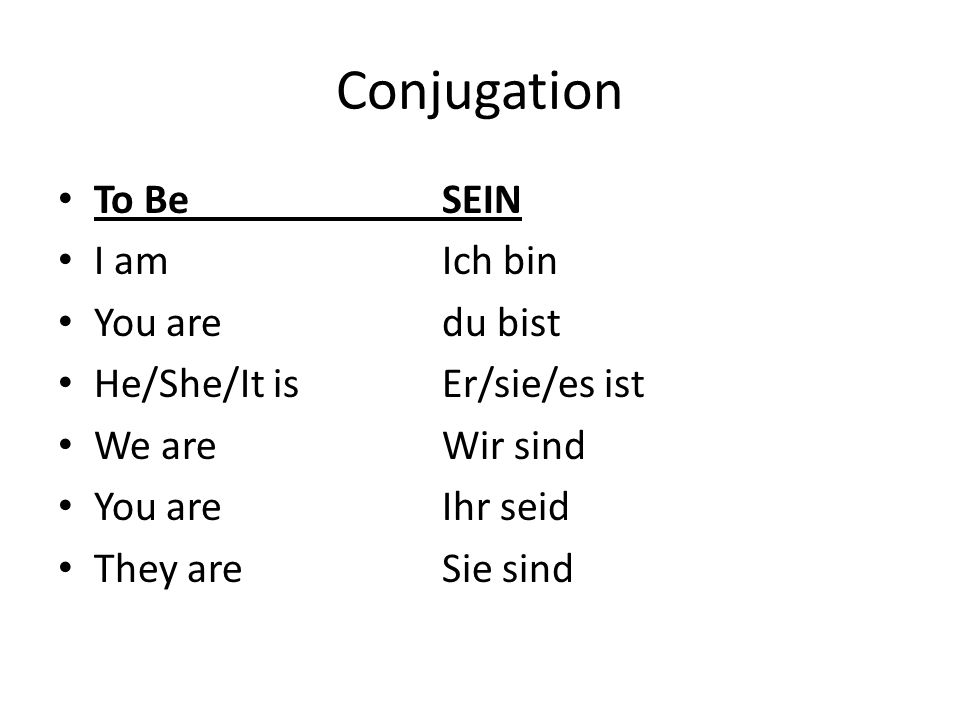 Conjugation To Be SEIN I am Ich bin You are du bist
