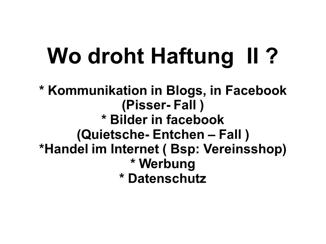 Wo droht Haftung II * Kommunikation in Blogs, in Facebook (Pisser- Fall ) * Bilder in facebook.