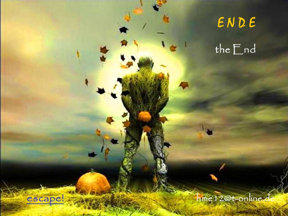 E N D E the End escape! hme12@t-online.de