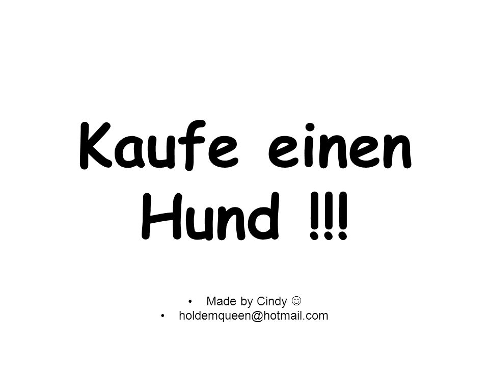 Kaufe einen Hund !!! Made by Cindy 