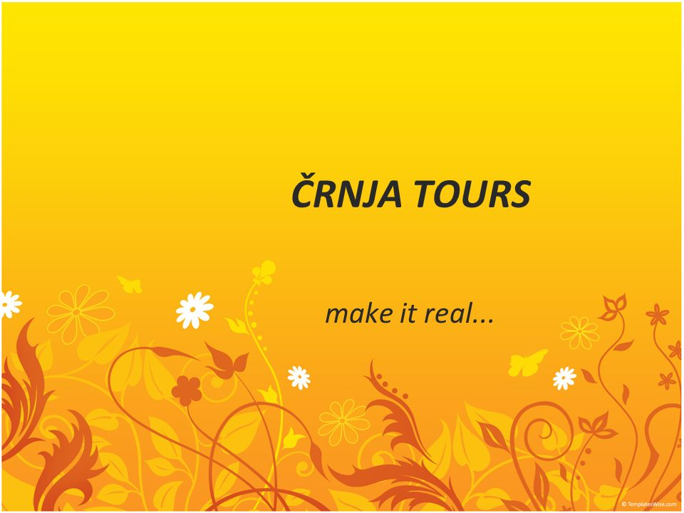 ČRNJA TOURS make it real...