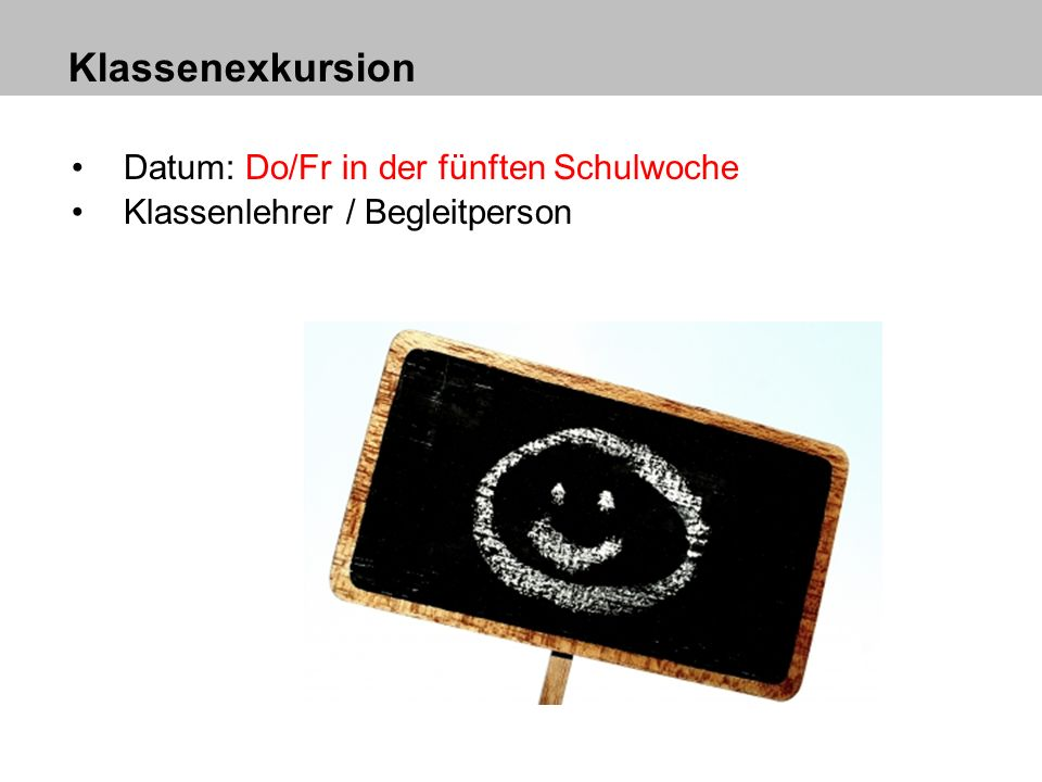 Klassenexkursion Datum: Do/Fr in der fünften Schulwoche