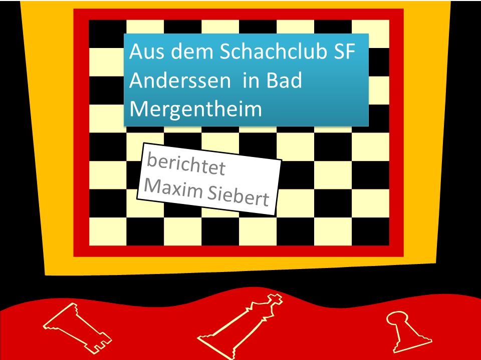 Aus dem Schachclub SF Anderssen in Bad Mergentheim