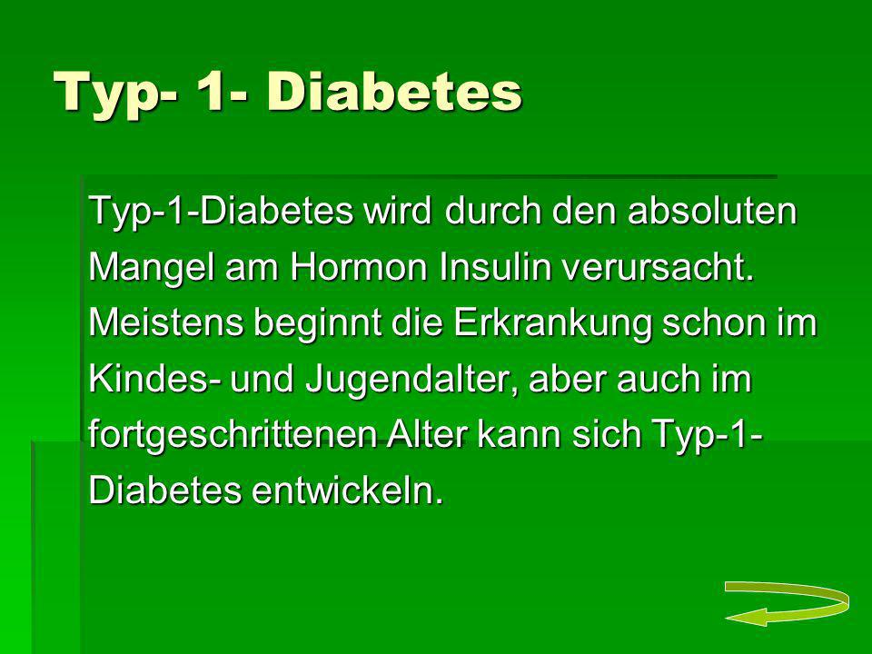 Typ- 1- Diabetes Typ-1-Diabetes wird durch den absoluten