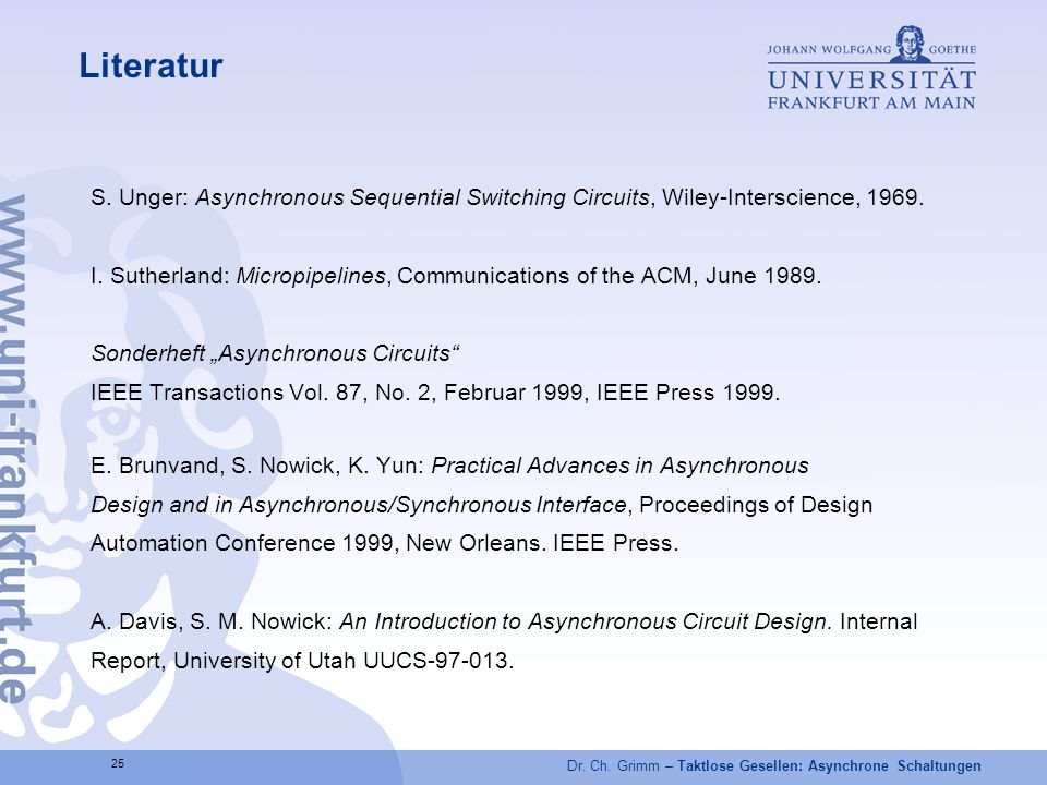 Literatur S. Unger: Asynchronous Sequential Switching Circuits, Wiley-Interscience,