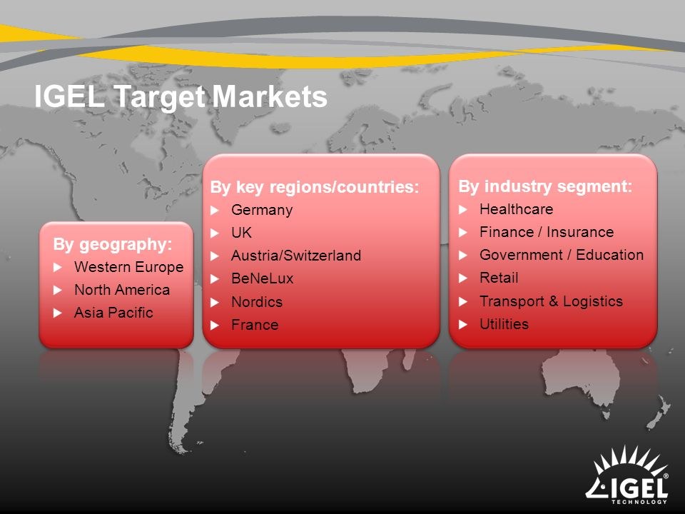IGEL Target Markets By key regions/countries: By industry segment: