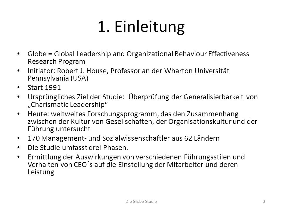1. Einleitung Globe = Global Leadership and Organizational Behaviour Effectiveness Research Program.