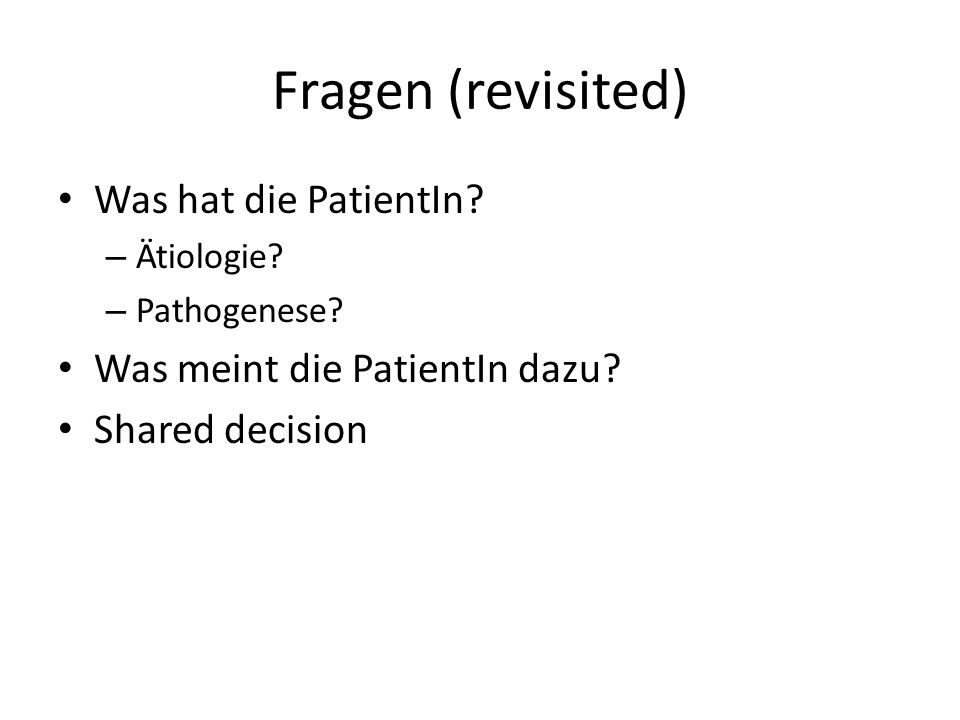 Fragen (revisited) Was hat die PatientIn