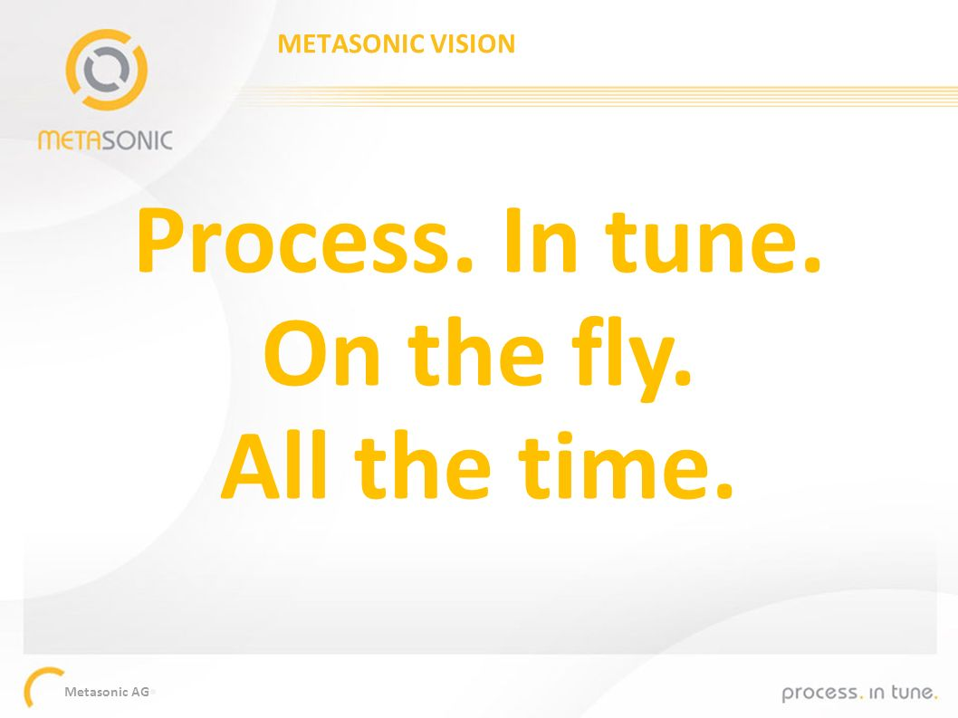 Process. In tune. On the fly. All the time.