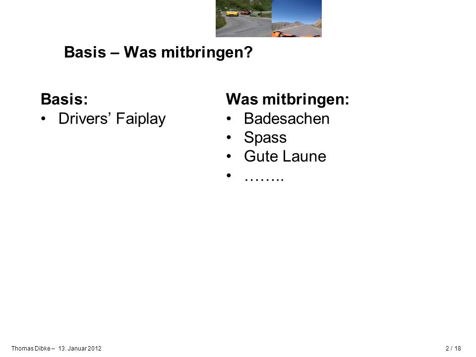 Basis – Was mitbringen Basis: Drivers' Faiplay Was mitbringen: Badesachen Spass Gute Laune ……..