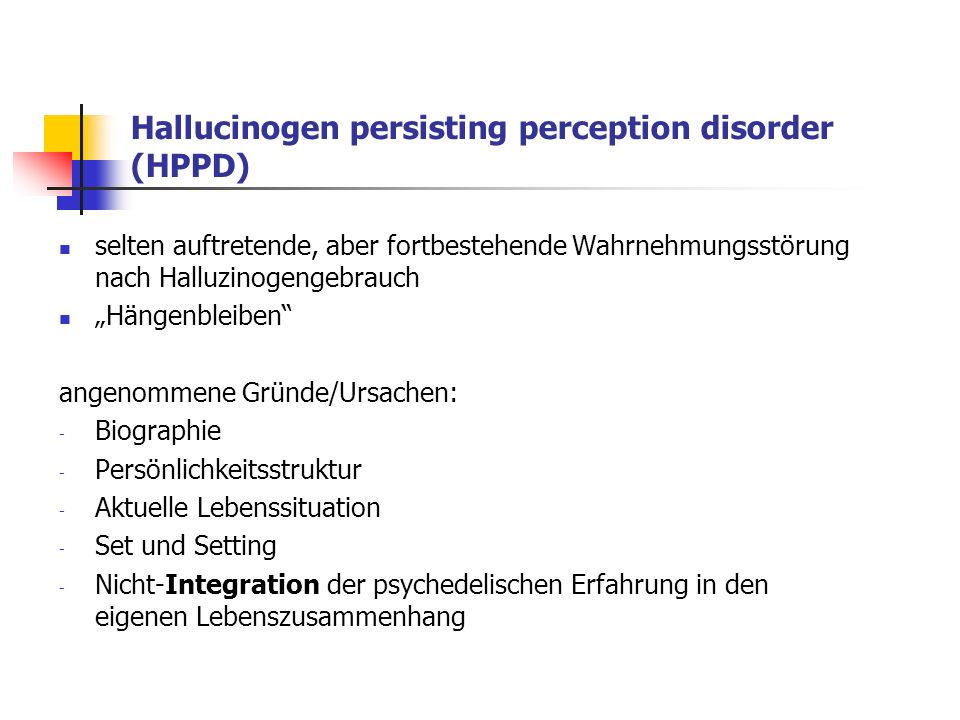 Hallucinogen persisting perception disorder (HPPD)