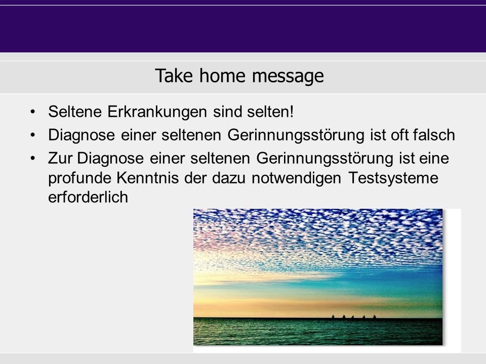 Take home message Don´t loo too far Seltene Erkrankungen sind selten!