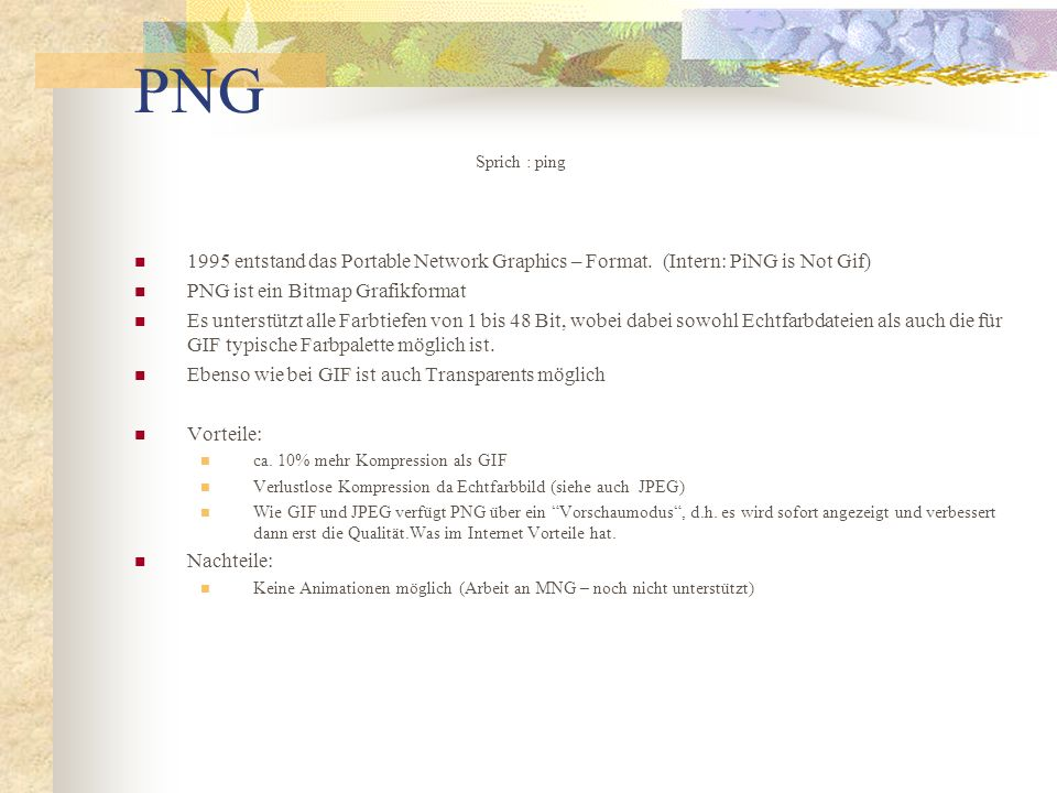 PNG Sprich : ping. 1995 entstand das Portable Network Graphics – Format. (Intern: PiNG is Not Gif)