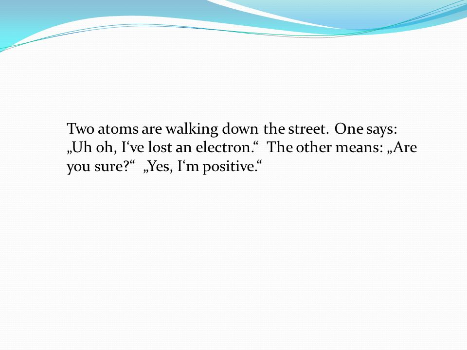 Two atoms are walking down the street