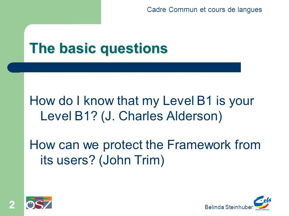 The basic questions How do I know that my Level B1 is your Level B1 (J. Charles Alderson)