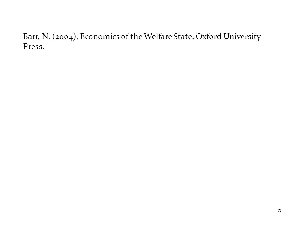 Barr, N. (2004), Economics of the Welfare State, Oxford University Press.