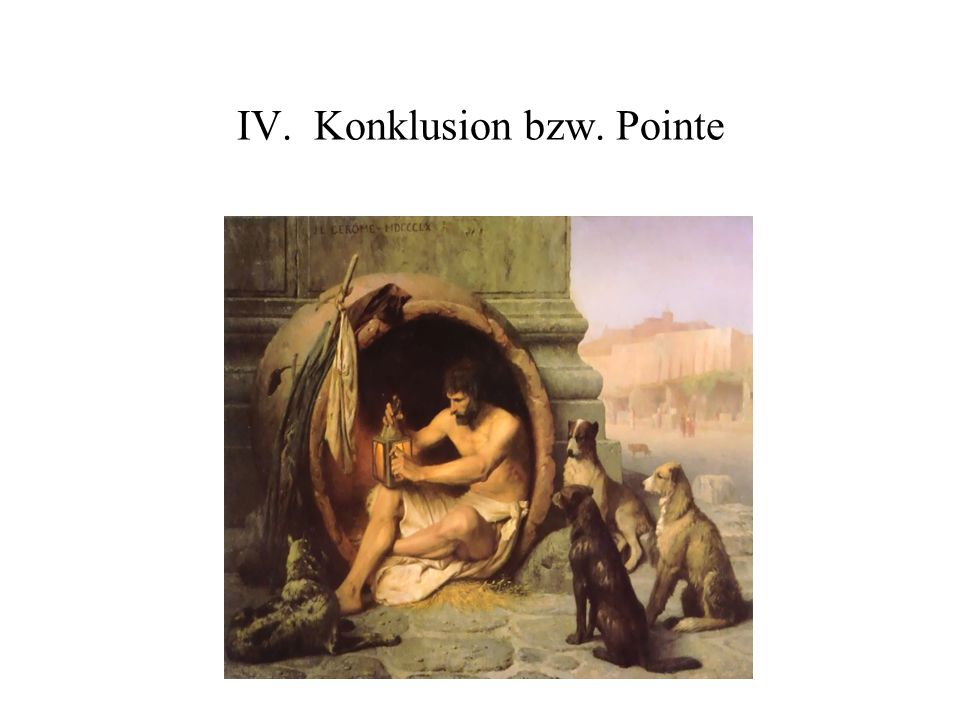 IV. Konklusion bzw. Pointe