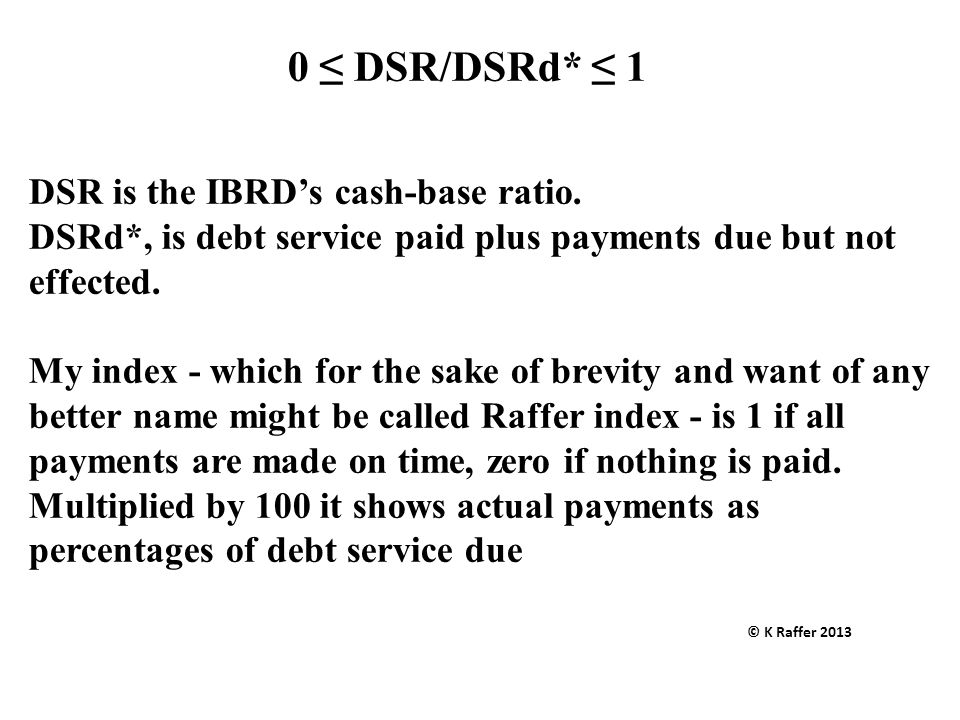 0 ≤ DSR/DSRd* ≤ 1 DSR is the IBRD's cash-base ratio.
