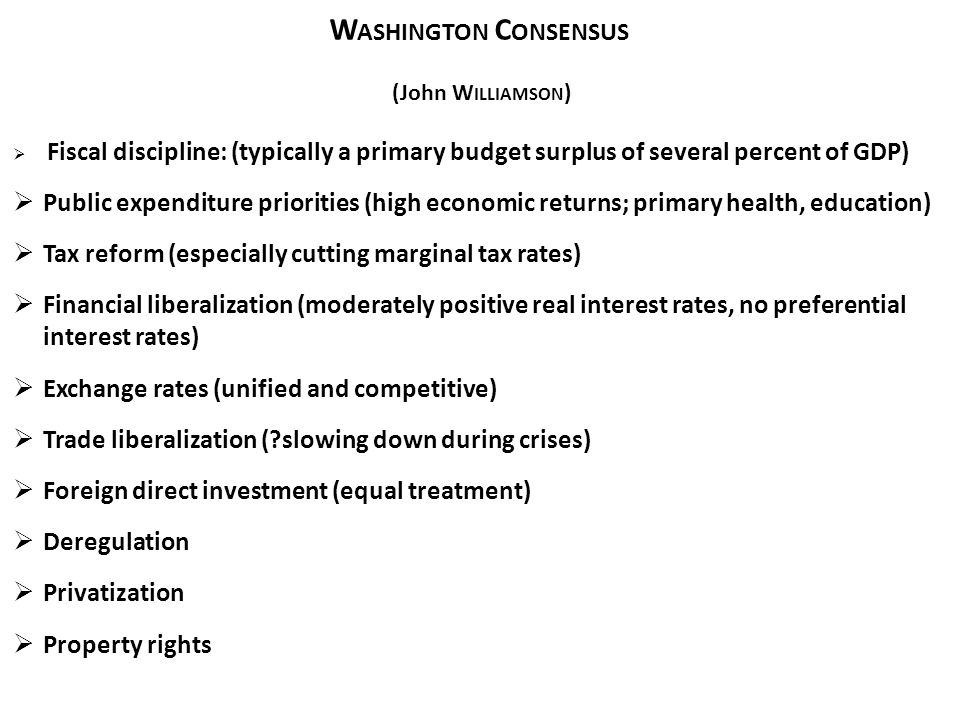 Washington Consensus (John Williamson) Fiscal discipline: (typically a primary budget surplus of several percent of GDP)