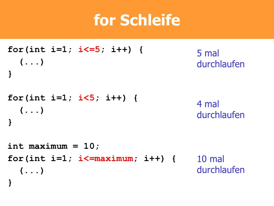 for Schleife for(int i=1; i<=5; i++) { 5 mal durchlaufen (...) }