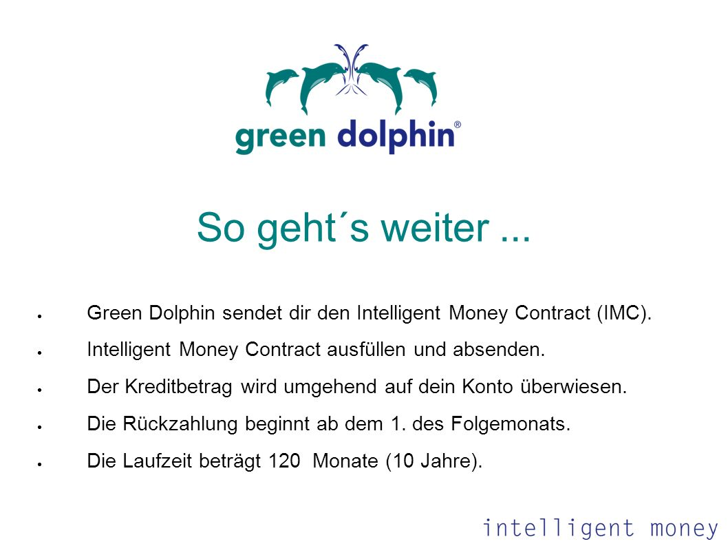 So geht´s weiter ... Green Dolphin sendet dir den Intelligent Money Contract (IMC). Intelligent Money Contract ausfüllen und absenden.
