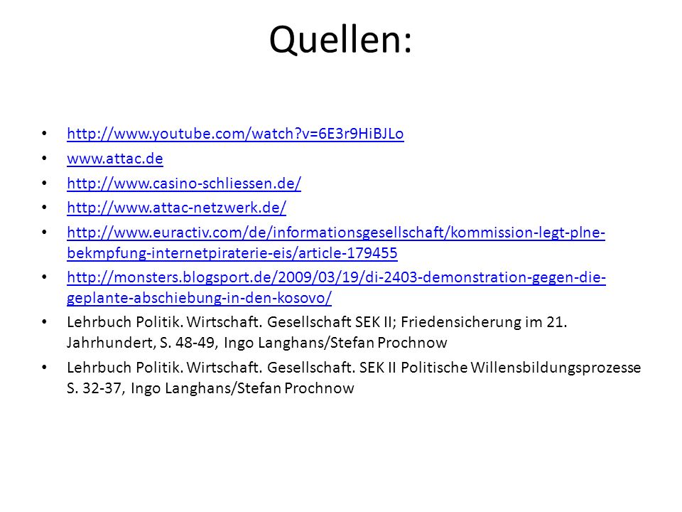 Quellen: http://www.youtube.com/watch v=6E3r9HiBJLo www.attac.de