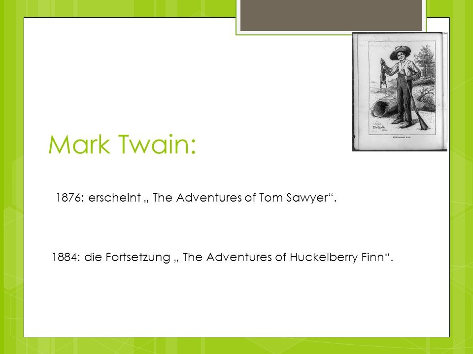 "Mark Twain: 1876: erscheint "" The Adventures of Tom Sawyer ."