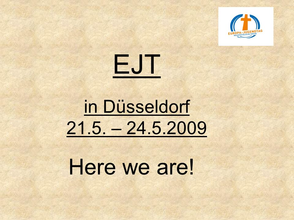 EJT in Düsseldorf 21.5. – 24.5.2009 Here we are!