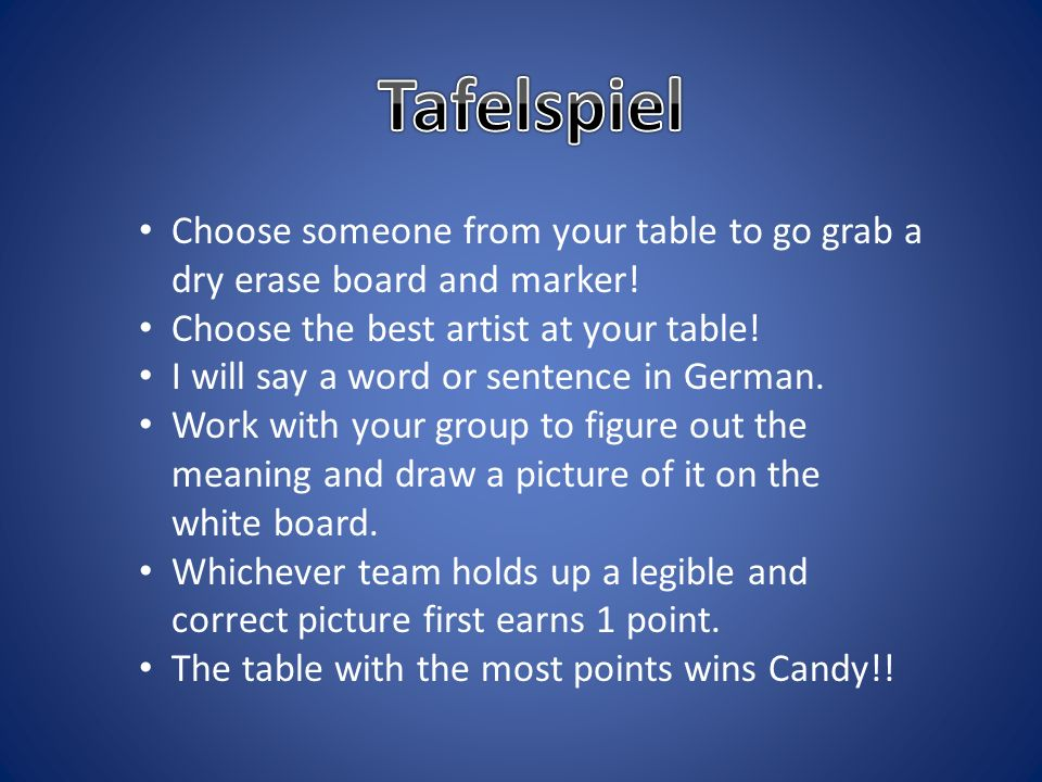 Tafelspiel Choose someone from your table to go grab a dry erase board and marker! Choose the best artist at your table!