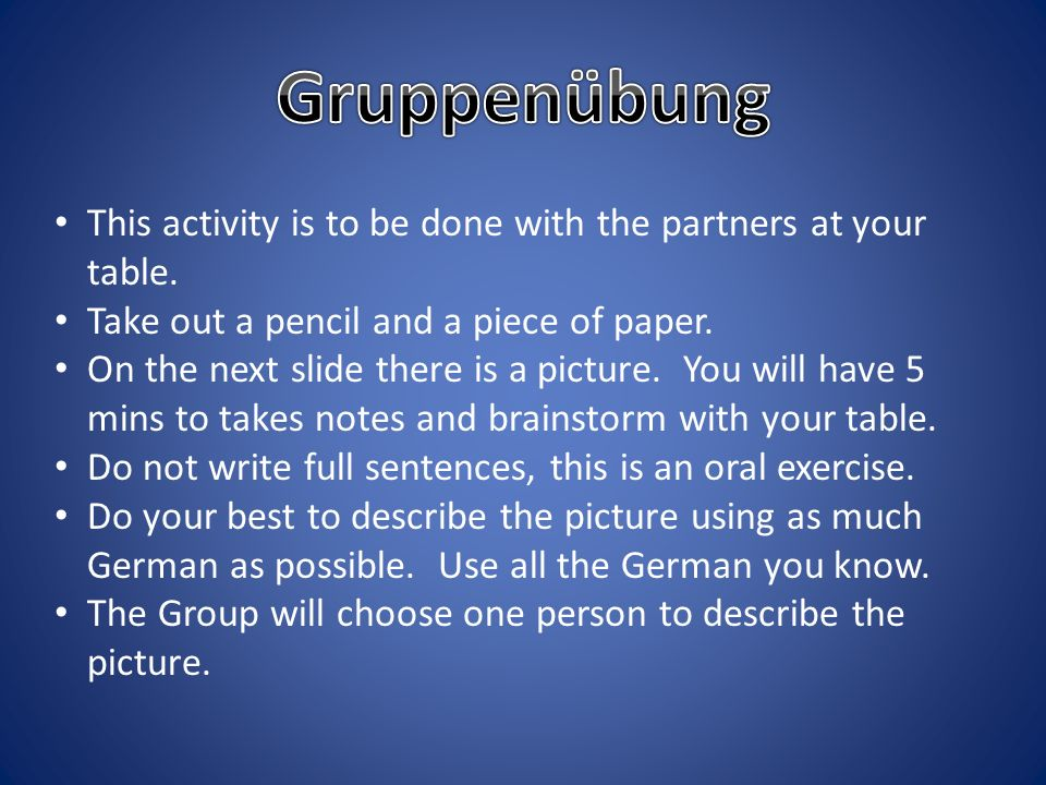 Gruppenübung This activity is to be done with the partners at your table. Take out a pencil and a piece of paper.
