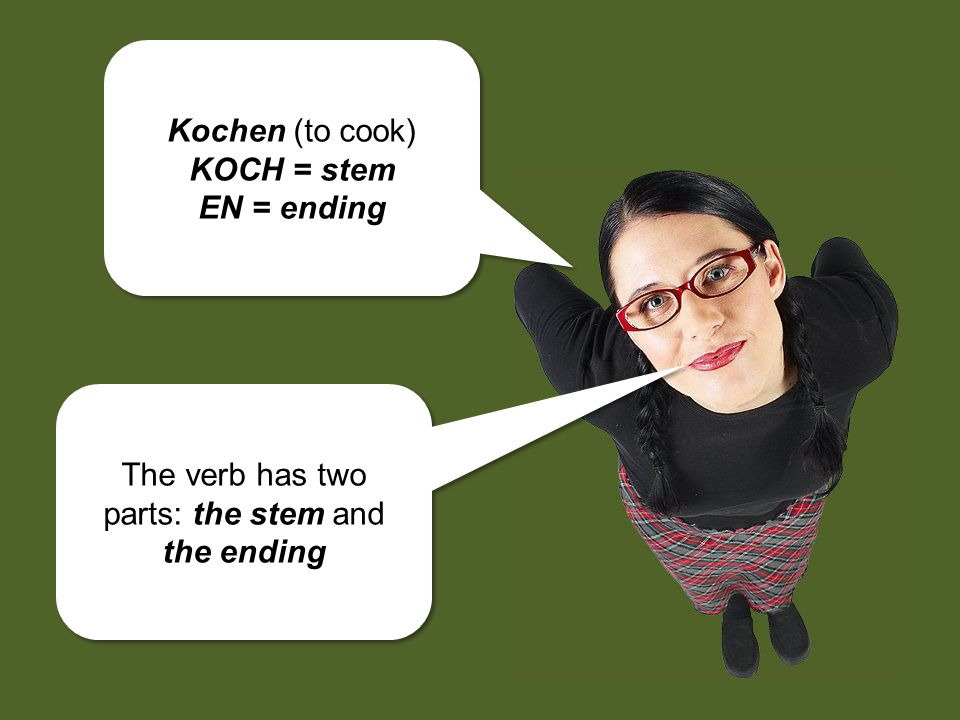 The verb has two parts: the stem and the ending