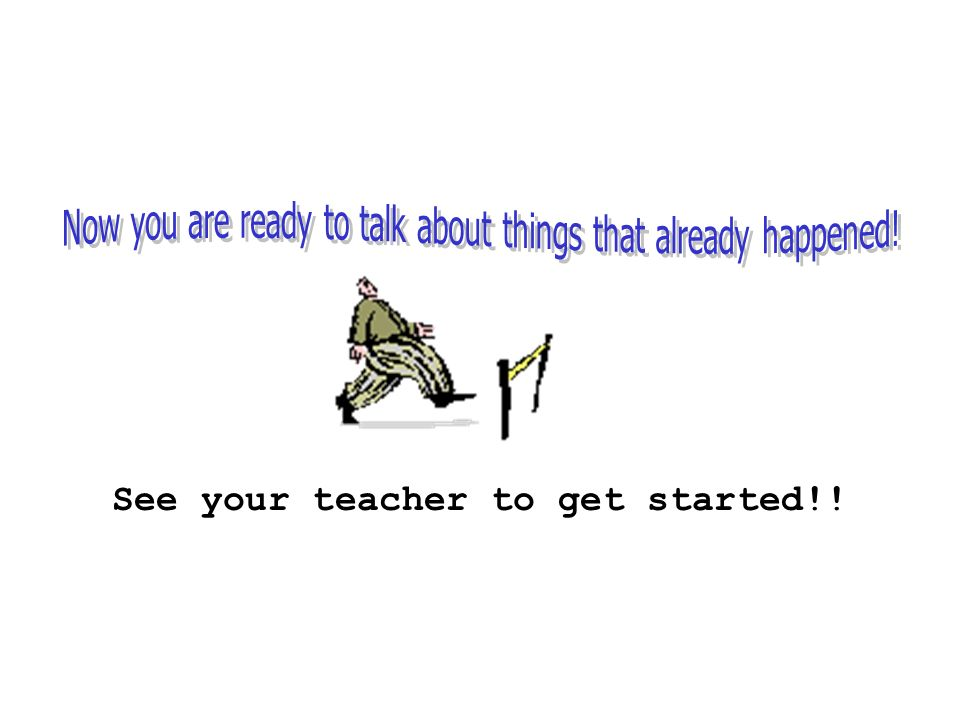 See your teacher to get started!!