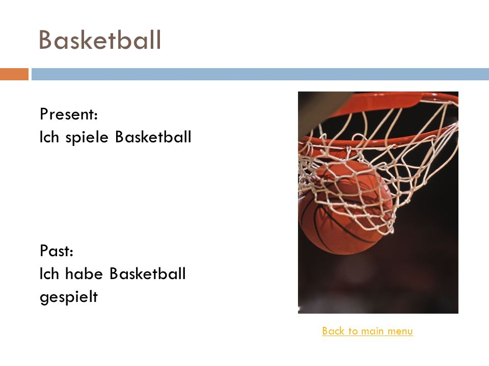 Basketball Present: Ich spiele Basketball Past: